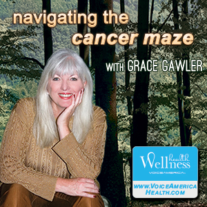 Grace Gawler Navigating the Cancer Maze VoiceAmerica Health & Wellness Channel